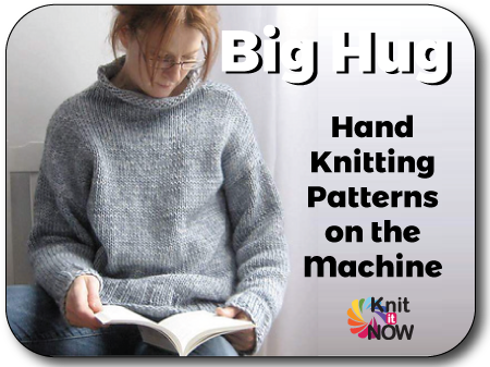 Big Hug - Use a HK pattern with Your Machine Knit In Now Course